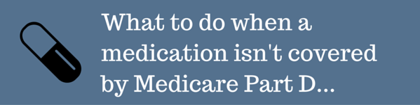 What to do when a medication isn't covered by Medicare Part D (1)